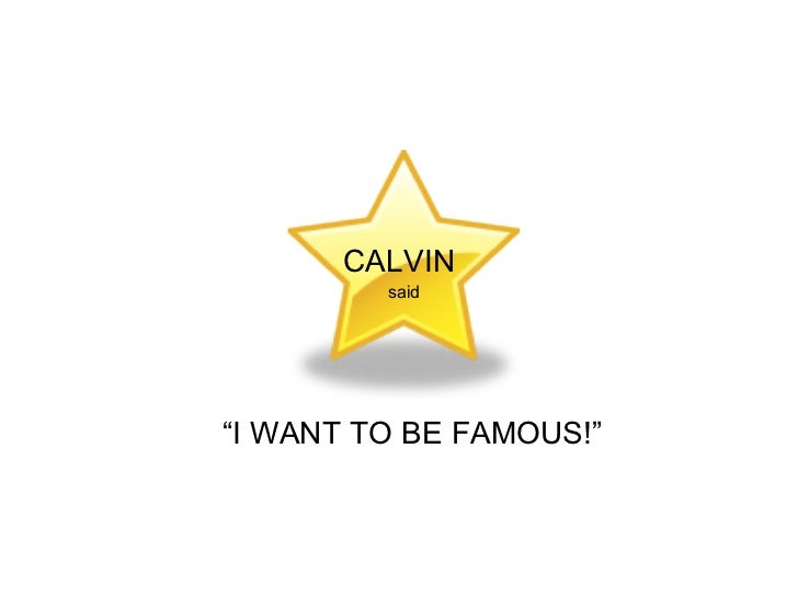 """CALVIN said """" I WANT TO BE FAMOUS!"""""""