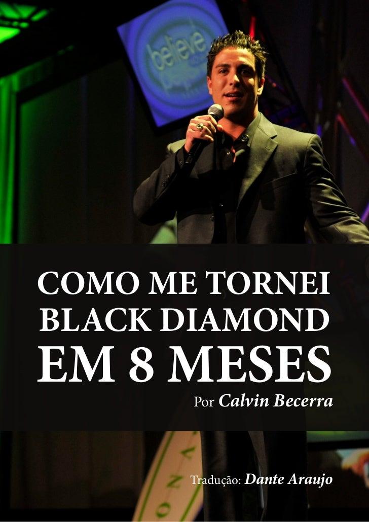COMO ME TORNEIBLACK DIAMONDEM 8 MESES       Por Calvin Becerra       Tradução: Dante Araujo