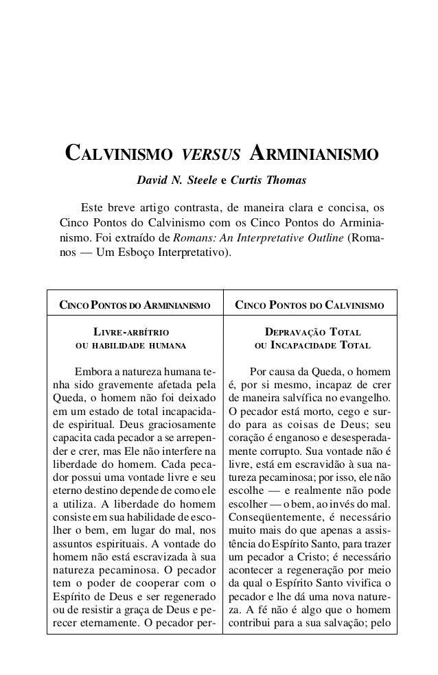 CALVINISMO VERSUS ARMINIANISMO 19 CALVINISMO VERSUS ARMINIANISMO David N. Steele e Curtis Thomas Este breve artigo contras...