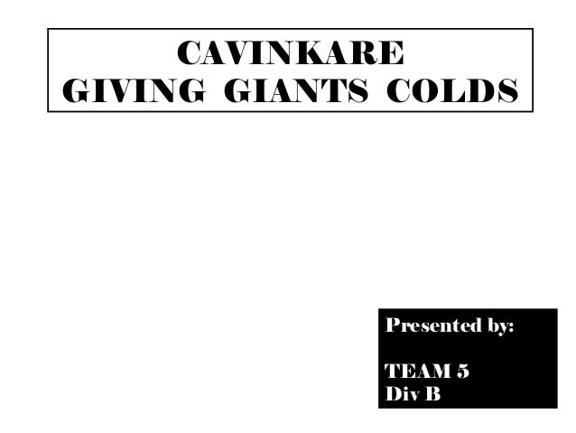 CAVINKARE GIVING GIANTS COLDS Presented by: TEAM 5 Div B