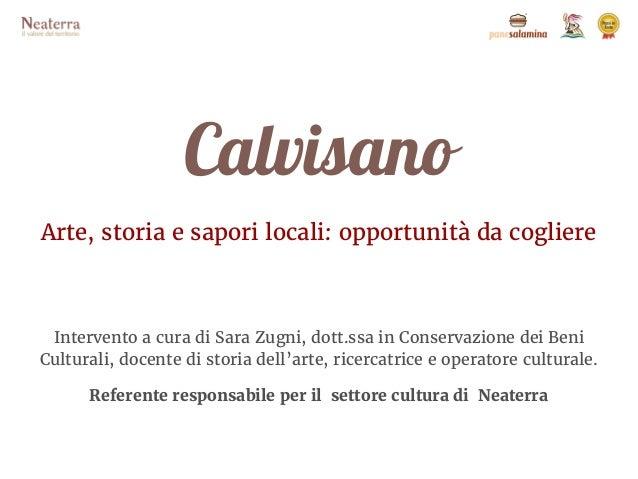 Calvisano Arte, storia e sapori locali: opportunità da cogliere Intervento a cura di Sara Zugni, dott.ssa in Conservazione...