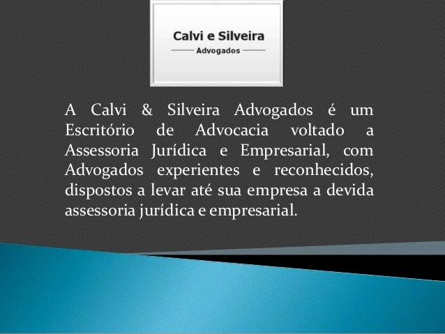 A Calvi & Silveira Advogados é um  Escritório de Advocacia voltado a  Assessoria Jurídica e Empresarial, com  Advogados ex...