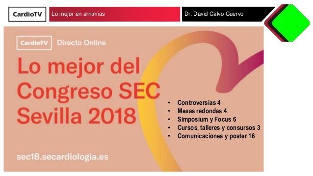 Lo mejor en arritmias Dr. David Calvo Cuervo • Controversias 4 • Mesas redondas 4 • Simposium y Focus 6 • Cursos, talleres...