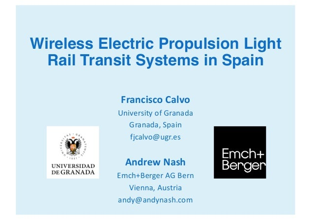 Wireless Electric Propulsion Light Rail Transit Systems in Spain Francisco	Calvo University	of	Granada Granada,	Spain fjca...