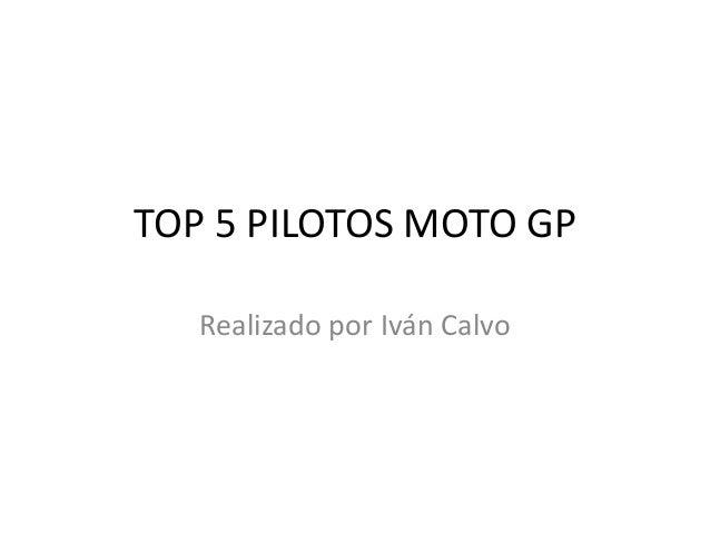 TOP 5 PILOTOS MOTO GP Realizado por Iván Calvo