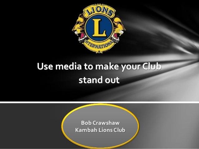 Use media to make your Club stand out  Bob Crawshaw Kambah Lions Club