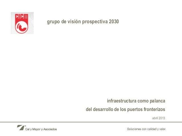 infraestructura como palancadel desarrollo de los puertos fronterizosabril 2013grupo de visión prospectiva 2030