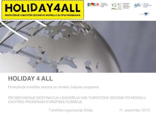 0 HOLIDAY 4 ALL Produţenje turističke sezone po modelu Calypso programa PROMOVISANJE DESTINACIJA I SADRŢAJA VAN TURISTIČKE...