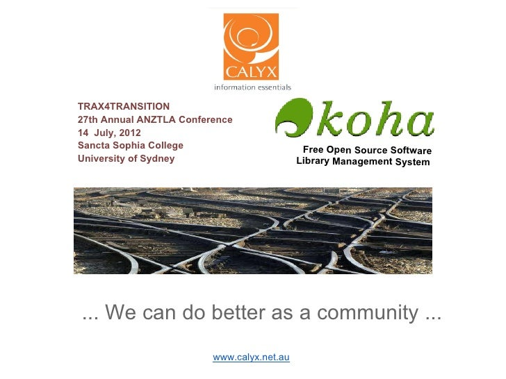 TRAX4TRANSITION27th Annual ANZTLA Conference14 July, 2012Sancta Sophia College                        Free Open Source Sof...