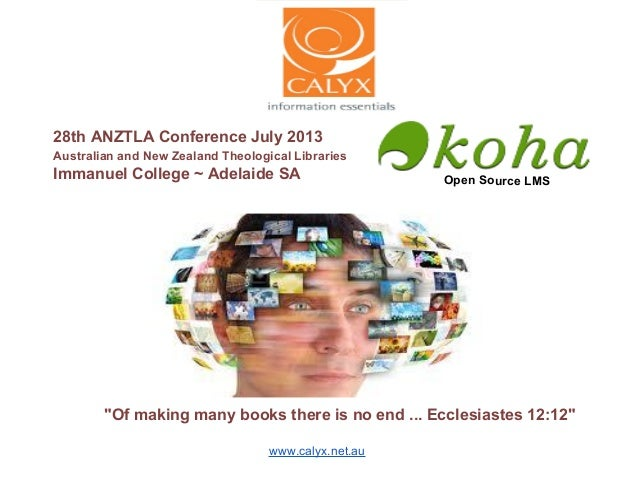 """Open Source LMS """"Of making many books there is no end ... Ecclesiastes 12:12"""" 28th ANZTLA Conference July 2013 Australian ..."""