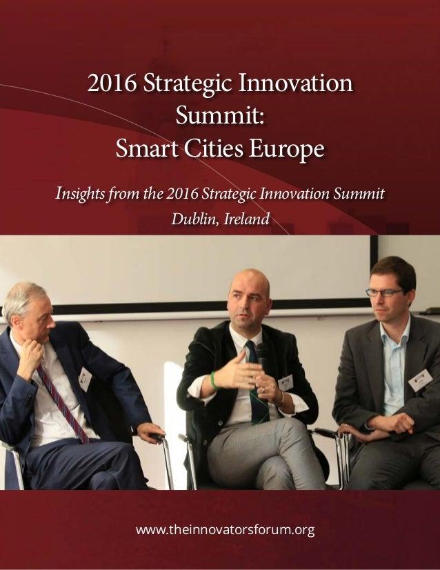 2016 Strategic Innovation Summit: Smart Cities Europe Insights from the 2016 Strategic Innovation Summit Dublin, Ireland w...