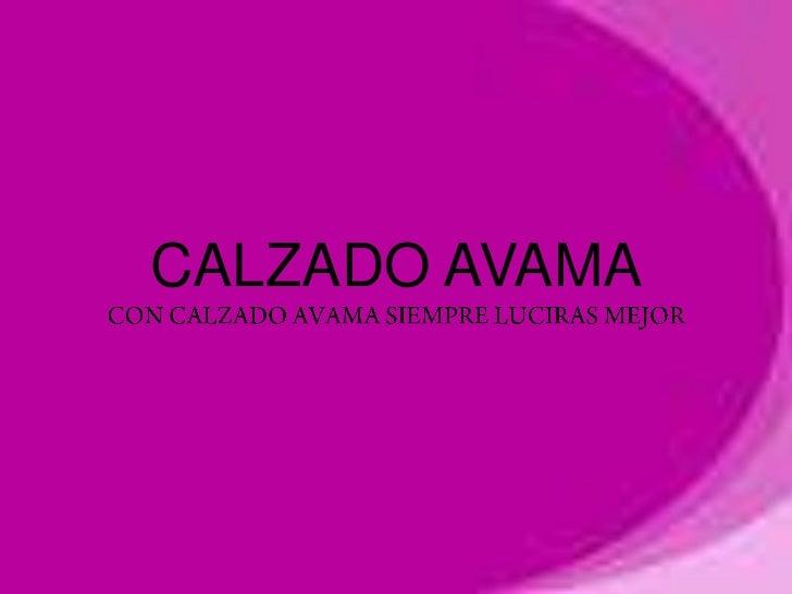 CALZADO AVAMACON CALZADO AVAMA SIEMPRE LUCIRAS MEJOR<br />