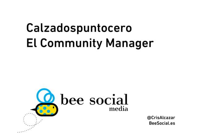 CalzadospuntoceroEl Community Manager                  @CrisAlcazar                  BeeSocial.es