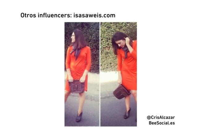 Otros influencers: isasaweis.com                                  @CrisAlcazar                                  BeeSocial.es