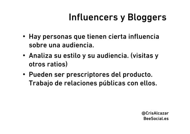 Influencers y Bloggers• Hay personas que tienen cierta influencia   sobre una audiencia.• Analiza su estilo y su audiencia...
