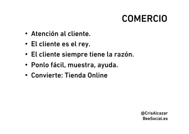COMERCIO•   Atención al cliente.•   El cliente es el rey.•   El cliente siempre tiene la razón.•   Ponlo fácil, muestr...