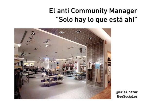 """El anti Community Manager  """"Solo hay lo que está ahí""""                     @CrisAlcazar                     BeeSocial.es"""