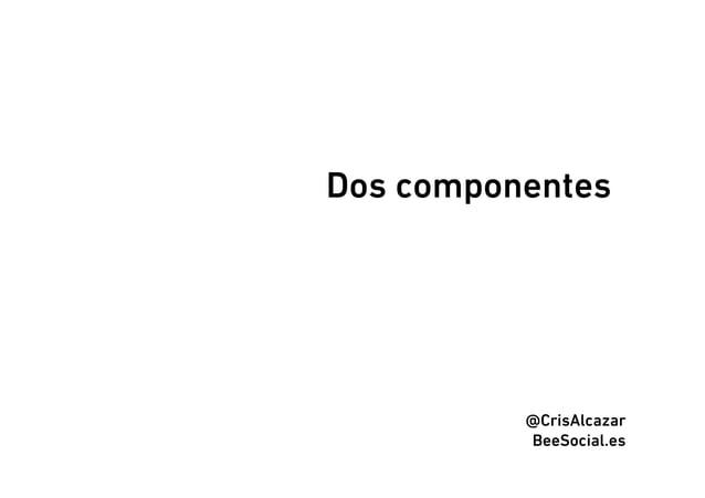 Dos componentes          @CrisAlcazar          BeeSocial.es