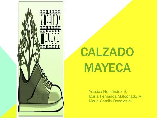 CALZADOMAYECAYessica Hernández S.María Fernanda Maldonado M.María Camila Rosales M.