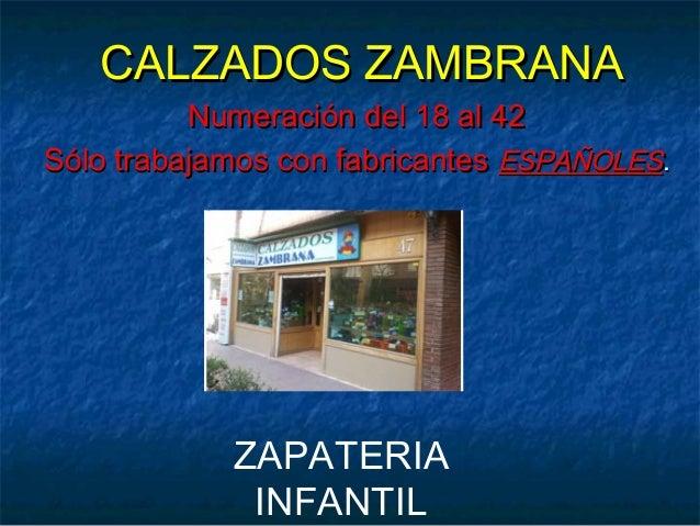 CALZADOS ZAMBRANA          Numeración del 18 al 42Sólo trabajamos con fabricantes ESPAÑOLES.            ZAPATERIA         ...