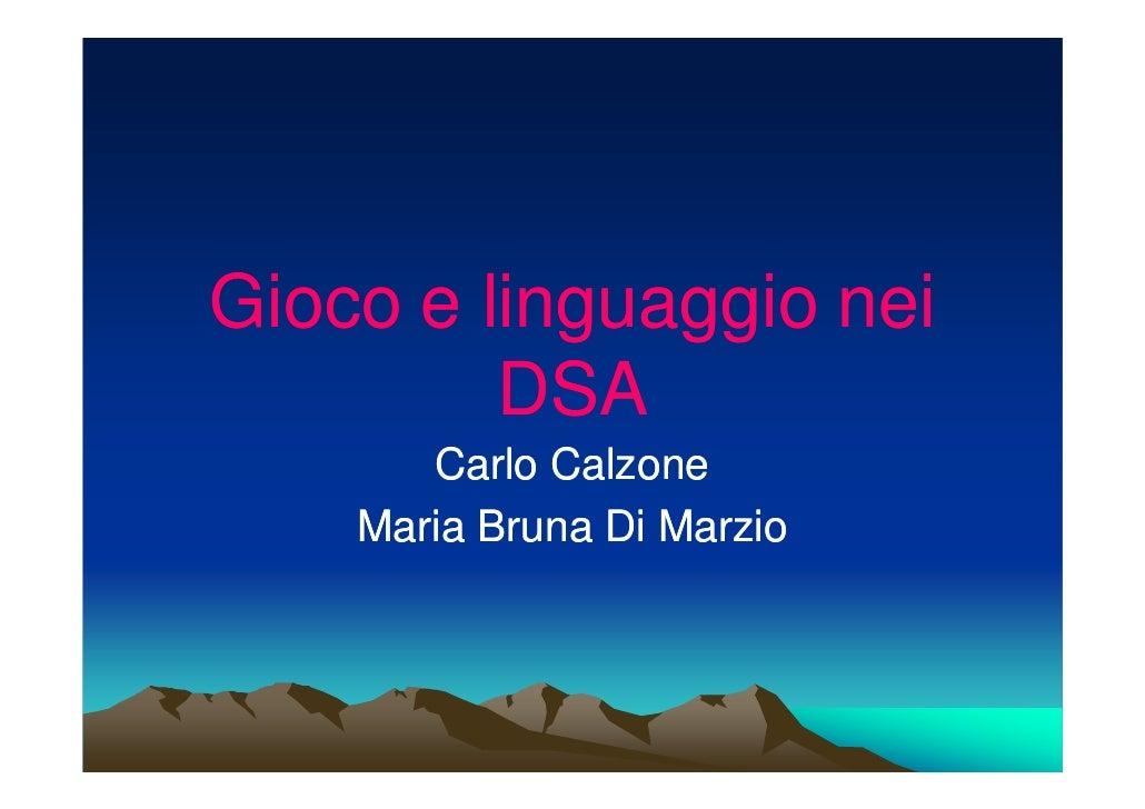 Gioco e linguaggio nei         DSA       Carlo Calzone    Maria Bruna Di Marzio