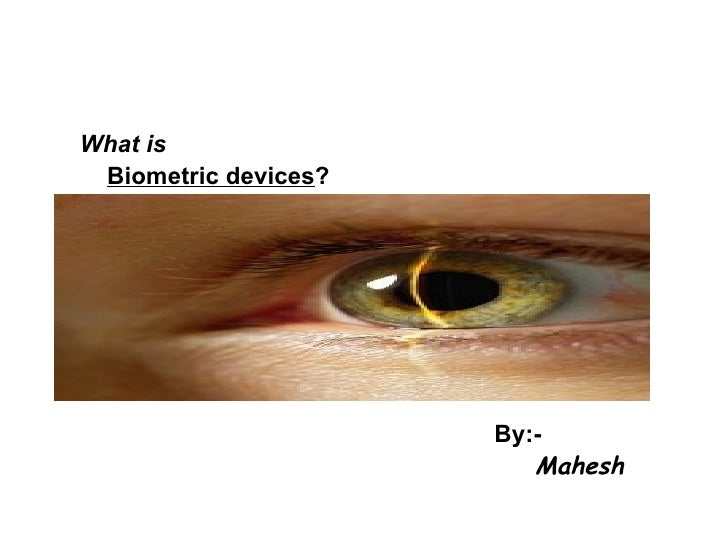 <ul><ul><li>What is  </li></ul></ul><ul><ul><li>Biometric devices ? </li></ul></ul><ul><ul><li>By:- </li></ul></ul><ul><ul...