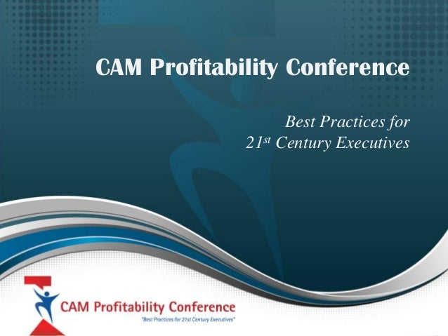 CAM Profitability Conference Best Practices for 21st Century Executives