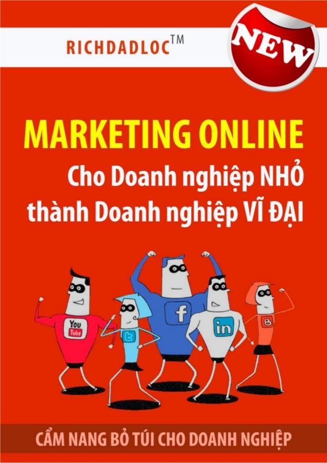 2 | P a g e  Cẩm nang  MarketingOnline  cho Doanh nghiệp NHỎ  thành Doanh nghiệp VĨ ĐẠI  Vì sao bạn cần Marketing online? ...