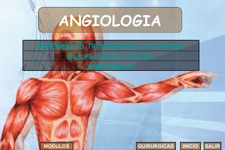 ANGIOLOGIA INICIO SALIR MODULOS QUIRURGICAS INSUFICIENCIA VENOSA ANEURISMAS ENFERMEDAD TROMBOEMBOLICA VENOSA