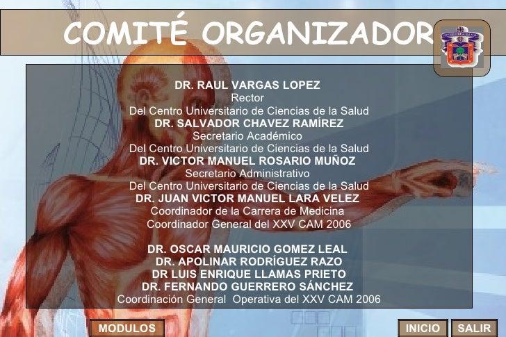 COMITÉ ORGANIZADOR   INICIO SALIR MODULOS DR. RAUL VARGAS LOPEZ  Rector  Del Centro Universitario de Ciencias de la Salud ...