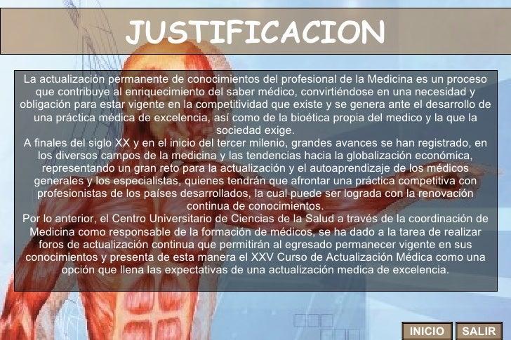JUSTIFICACION La actualización permanente de conocimientos del profesional de la Medicina es un proceso que contribuye al ...