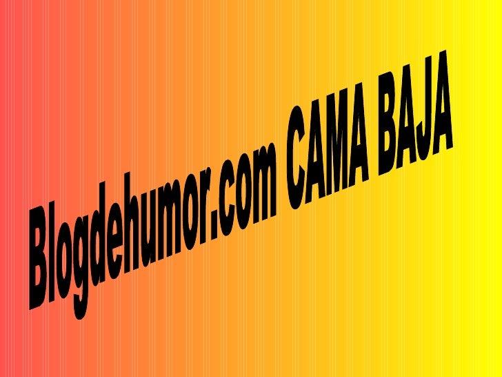 Blogdehumor.com CAMA BAJA