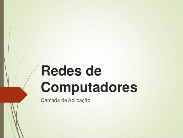Redes de Computadores Camada de Aplicação