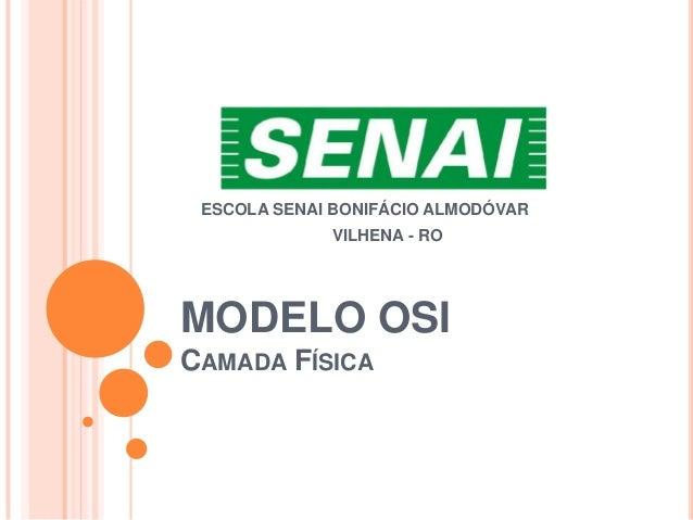 ESCOLA SENAI BONIFÁCIO ALMODÓVAR             VILHENA - ROMODELO OSICAMADA FÍSICA