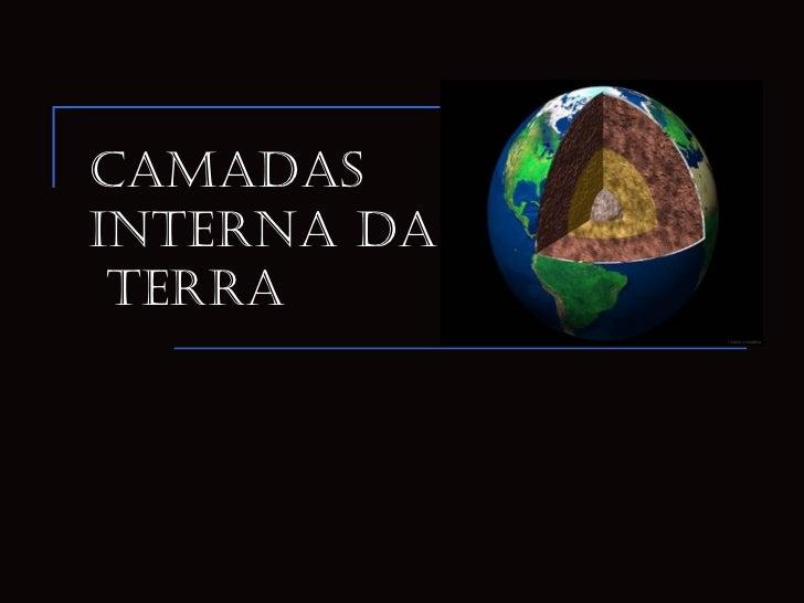 Camadas  interna da  Terra