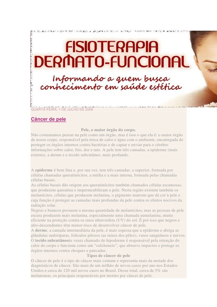 QUARTA-FEIRA, 1 DE JULHO DE 2009Câncer de pele                             Pele, o maior órgão do corpo.Não costumamos pen...
