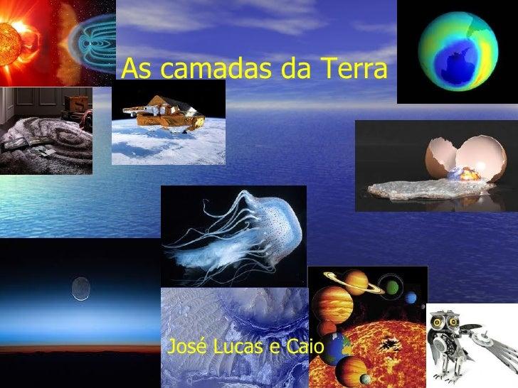 As camadas da Terra   José Lucas e Caio
