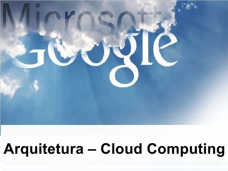 Arquitetura – Cloud Computing