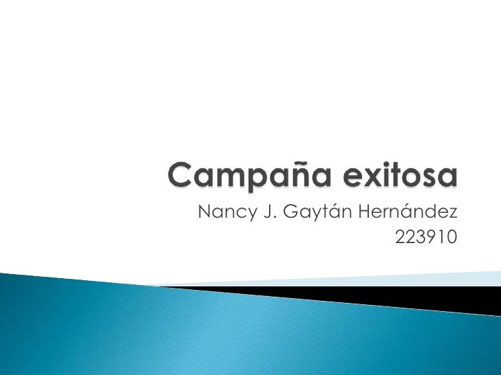 Campaña exitosa<br />Nancy J. Gaytán Hernández<br />223910<br />