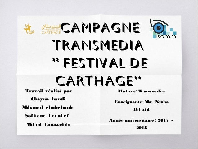 """CAMPAGNE TRANSMEDIA """" FESTIVAL DE CARTHAGE"""" Travail réalisé par Chayma hamdi Mohamed chabchoub Sof i ene l et ai ef  Wal..."""