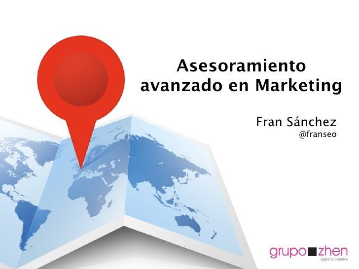 Asesoramientoavanzado en Marketing            Fran Sánchez                  @franseo