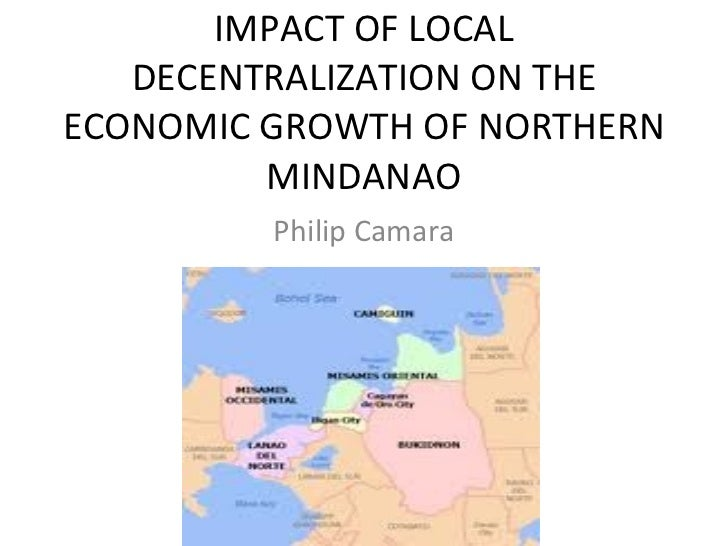 IMPACT OF LOCAL DECENTRALIZATION ON THE ECONOMIC GROWTH OF NORTHERN MINDANAO Philip Camara