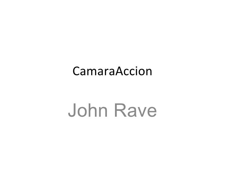 CamaraAccion John Rave
