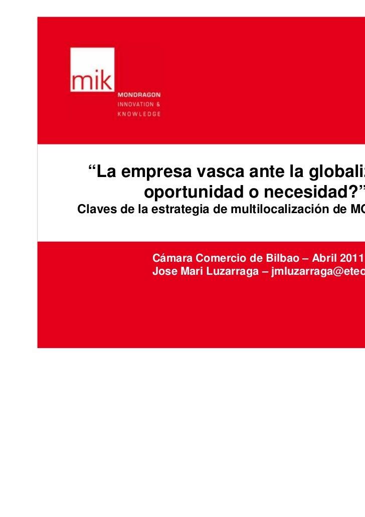 """""""La empresa vasca ante la globalización:       oportunidad o necesidad?""""Claves de la estrategia de multilocalización de MO..."""