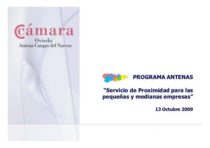 """PROGRAMA ANTENAS  """"Servicio de Proximidad para las pequeñas y medianas empresas""""                    13 Octubre 2009"""