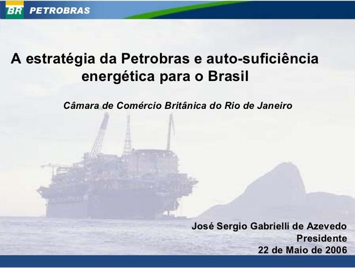 PETROBRAS     A estratégia da Petrobras e auto-suficiência           energética para o Brasil        Câmara de Comércio Br...