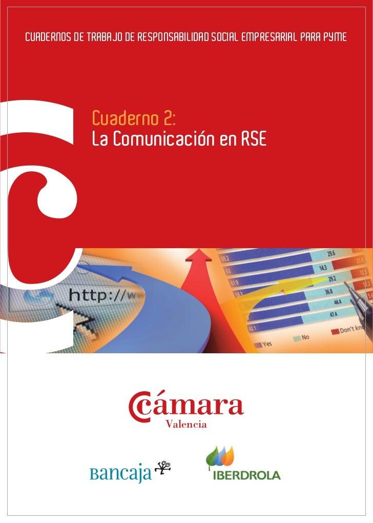CUADERNOS DE TRABAJO DE RESPONSABILIDAD SOCIAL EMPRESARIAL PARA PYME              Cuaderno 2:              La Comunicación...