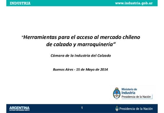 """""""Herramientas para el acceso al mercado chileno d l d i í """"de calzado y marroquinería"""" Cámara de la Industria del CalzadoC..."""