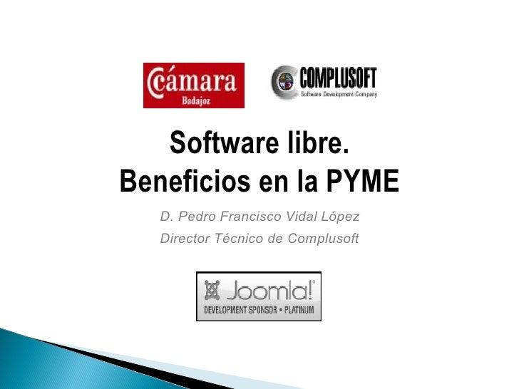 Software libre.Beneficios en la PYME   D. Pedro Francisco Vidal López   Director Técnico de Complusoft