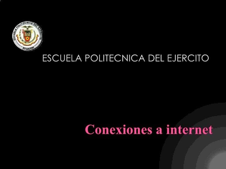 ESCUELA POLITECNICA DEL EJERCITO<br />Conexiones a internet<br />